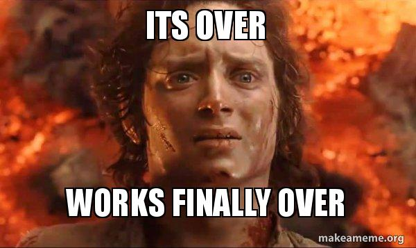 Its Over Works Finally Over Frodo It S Over It S Done Make A Meme
