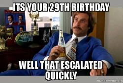 its your 29th its your 29th birthday well that escalated quickly ron burgundy