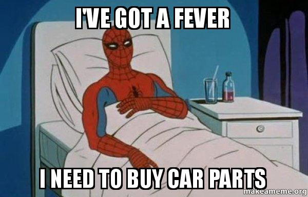 I Ve Got A Fever I Need To Buy Car Parts Spiderman Car Parts