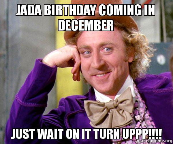 JADA BIRTHDAY COMING IN DECEMBER JUST WAIT ON IT TURN UPPP ...