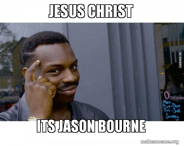 Jesus Christ Its Jason Bourne Roll Safe Black Guy Pointing At His