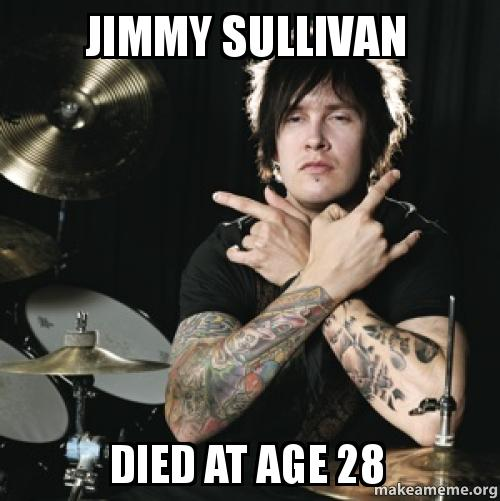 JIMMY SULLIVAN DIED AT AGE 28 | Make a Meme