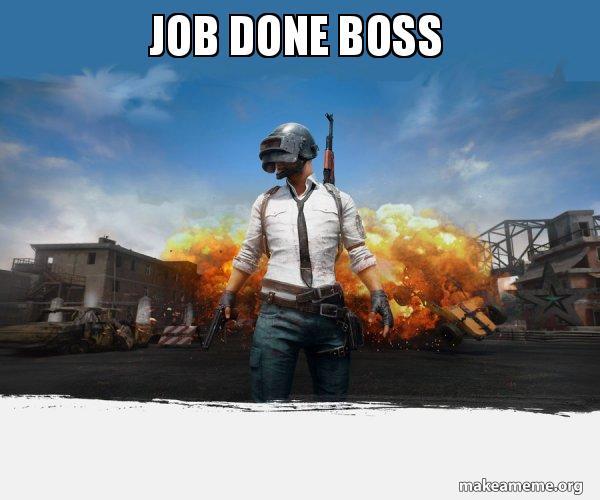 job done boss - pubg meme
