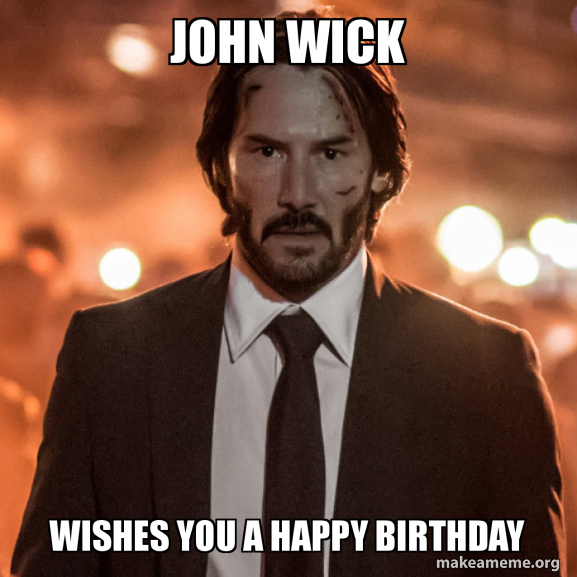 John Wick Wishes You A Happy Birthday Make A Meme