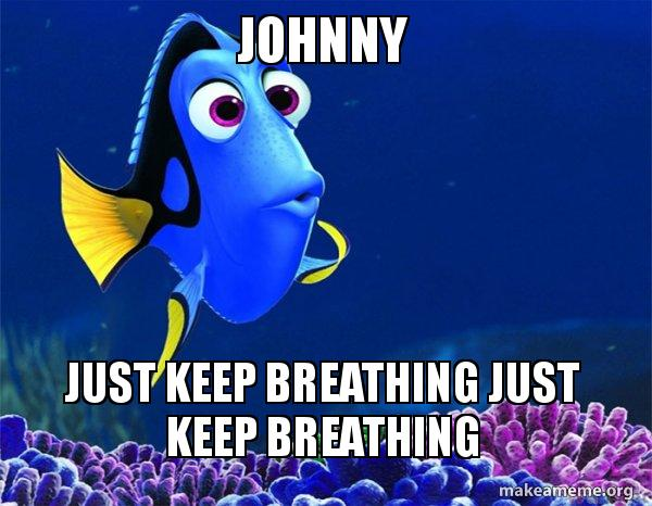 Johnny Just Keep Breathing Just Keep Breathing Dory From Nemo 5