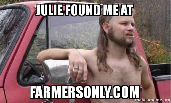 julie found me julie found me at farmersonly com almost politically correct