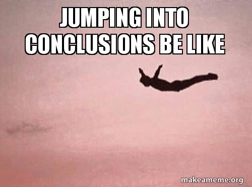 Jumping Into Conclusions Be Like Make A Meme