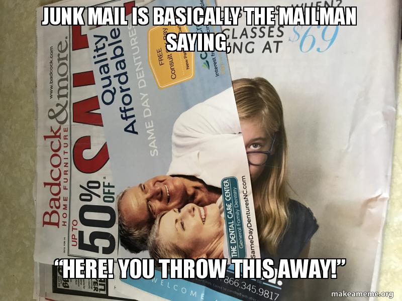 """Junk Mail is basically the mailman saying, """"Here! You throw"""