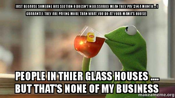 just because someone has section 8 doesn t necessarily