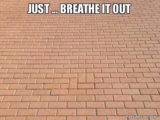 just     breathe it out - ocd beware | Make a Meme