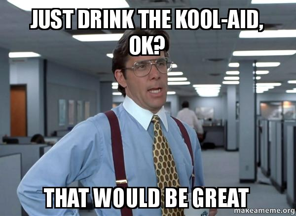 just drink the wf4ok2 just drink the kool aid, ok? that would be great that would be