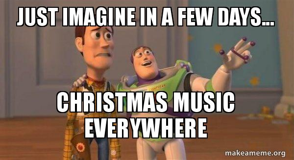 Christmas Music Meme.Just Imagine In A Few Days Christmas Music Everywhere
