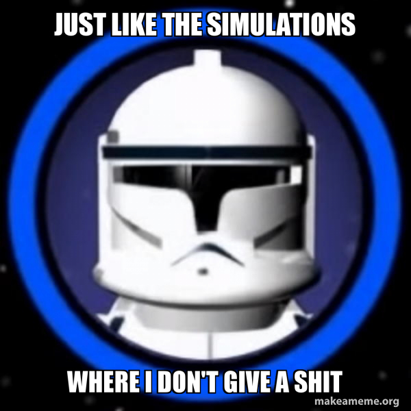 Just Like The Simulations Where I Don T Give A Shit Make A Meme Virtual reality is the future! simulations where i don t give a shit
