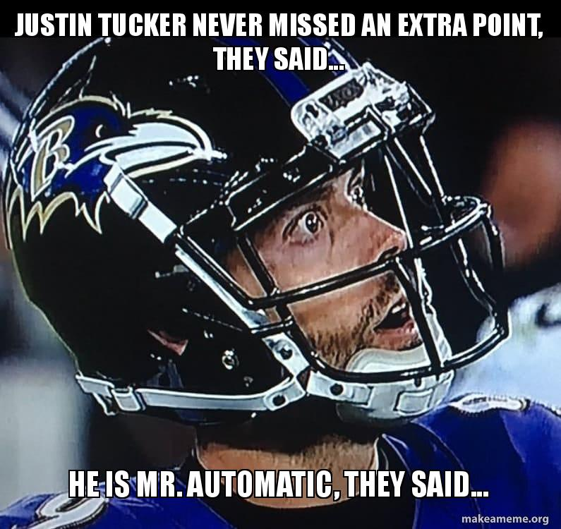 Justin Tucker Never Missed An Extra Point They Said He Is Mr Automatic They Said Make A Meme