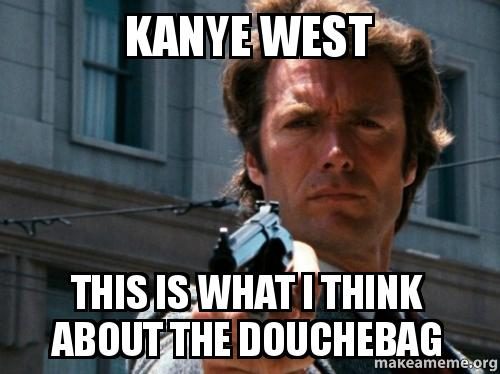 kanye west this is what i think about the douchebag ...