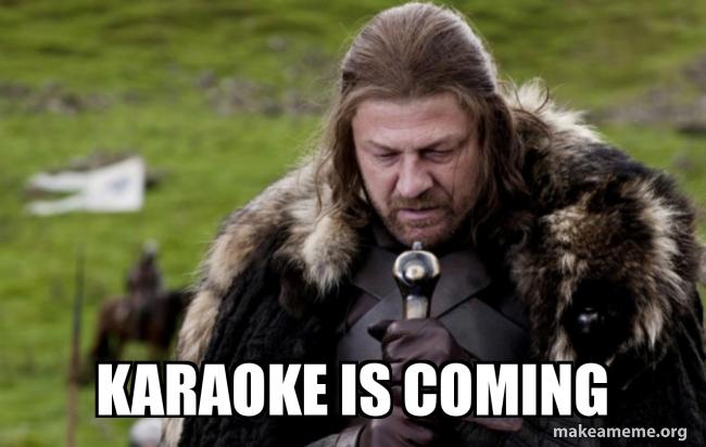 Karaoke Is Coming Make A Meme
