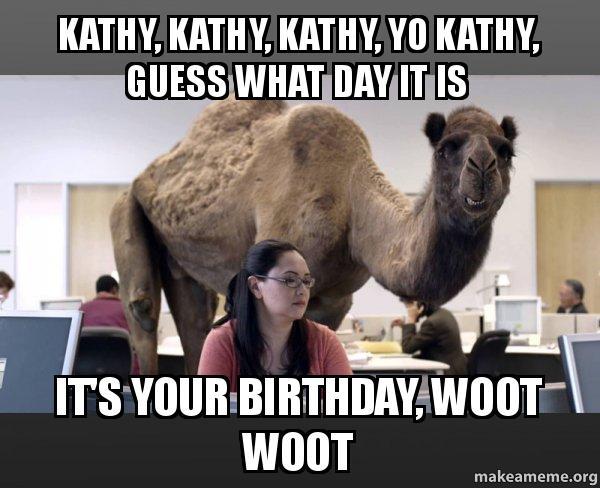 Kathy Kathy Kathy Yo Kathy Guess What Day It Is Its Your