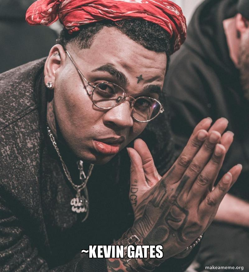 kevin gates no matter what u ant gotta tell me it hurt ik it hurt