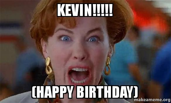 Birthday Cake Images With Name Kevin : KEVIN!!!!! (Happy Birthday) - Make a Meme