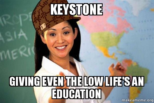 Keystone Giving Even The Low Lifes An Education Scumbag Teacher