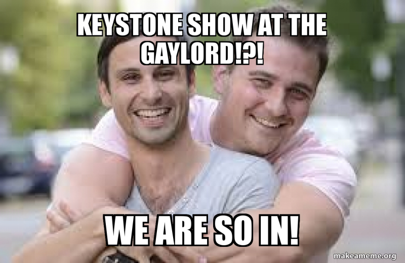 Keystone Show At The Gaylord We Are So In Make A Meme