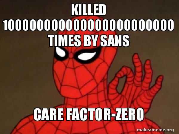 killed 100000000000000000000000 times by sans care factor zero