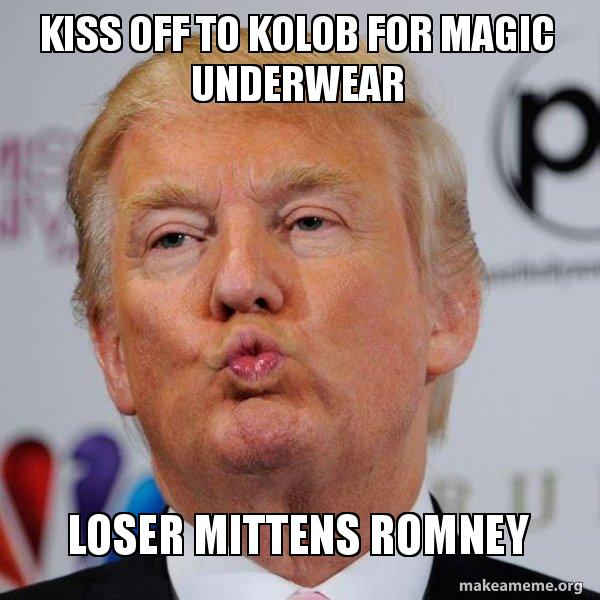 kiss off to kiss off to kolob for magic underwear loser mittens romney donald