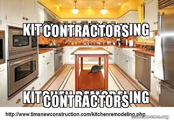 Kitchen Remodeling Contractors Kitchen Remodeling Contractors Make A Meme