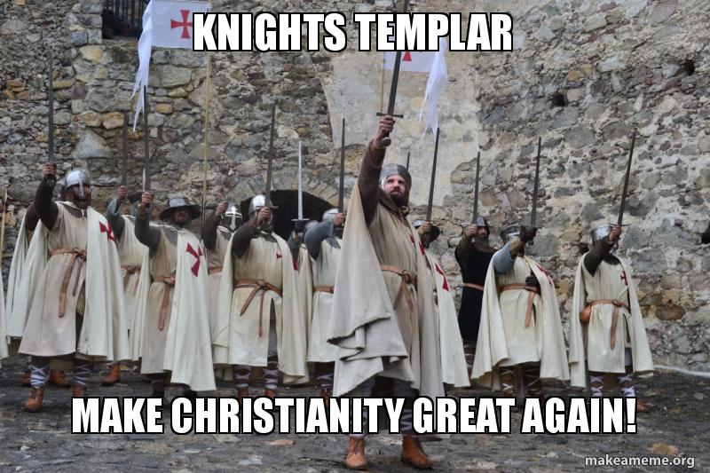 Knights Templar Make Christianity Great Again! | Make a Meme