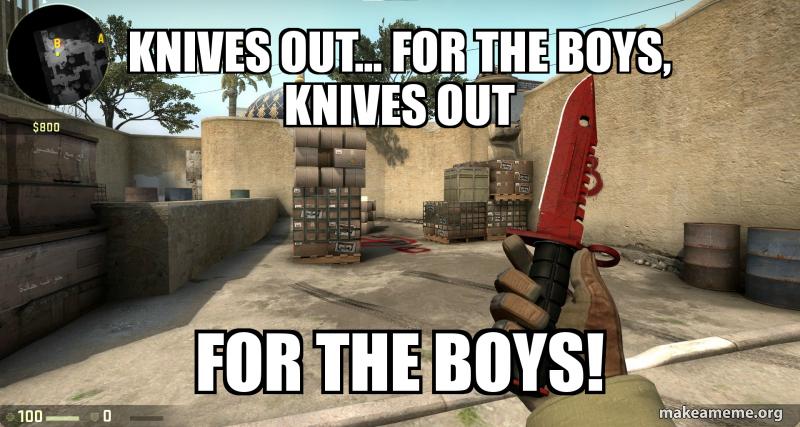 Knives out    for the boys, knives out for the boys! | Make a Meme