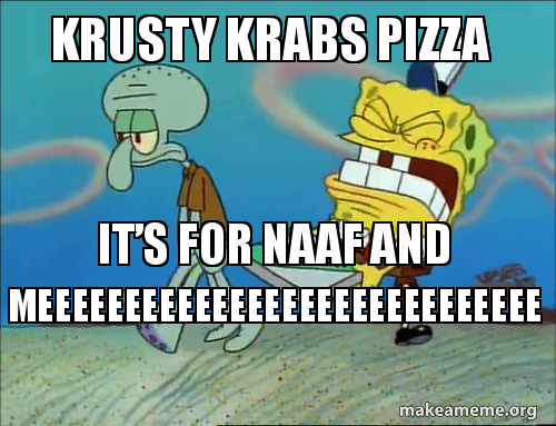 Krusty Krabs Pizza Its For Naaf And Meeeeeeeeeeeeeeeeeeeeeeeeeeeee