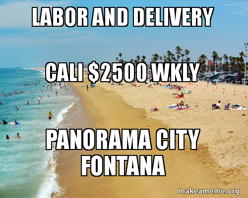 Labor And Delivery Cali 2500 Wkly Panorama City Fontana Make A Meme