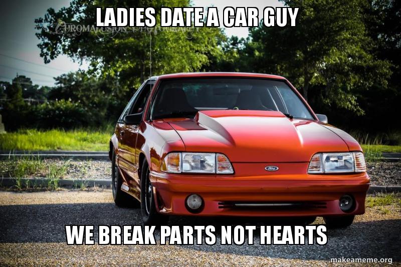 ladies date a 5aa4b4 ladies date a car guy we break parts not hearts make a meme