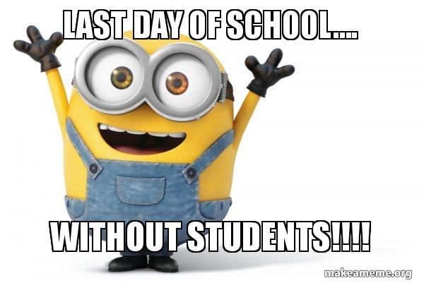 Last Day of School     without students!!!! - Happy Minion