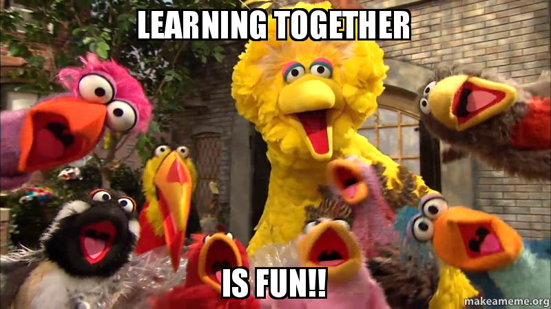 Learning Together Is Fun!! - | Make a Meme