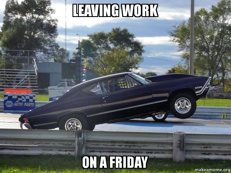 Leaving Work On A Friday Make A Meme
