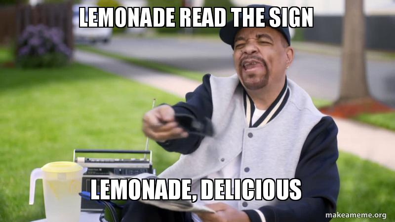 lemonade read the lemonade read the sign lemonade, delicious make a meme