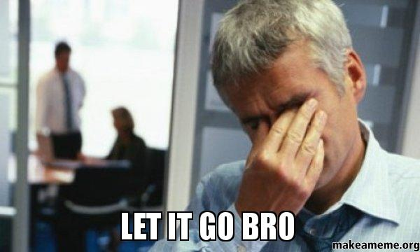 Let It Go Bro Make A Meme