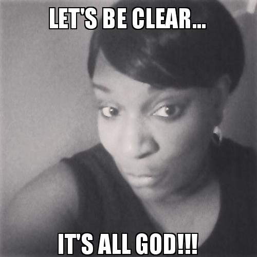 Let's Be Clear    It's All God!!! | Make a Meme