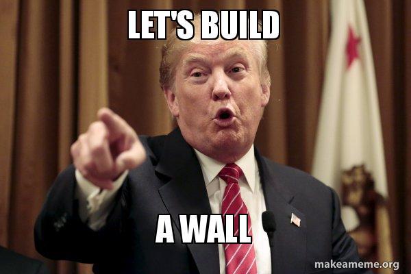 lets build a 0bk3xf let's build a wall donald trump says make a meme