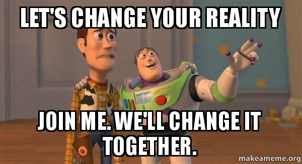 your Reality Join me. We'll change it together. - Buzz and Woody (Toy ...