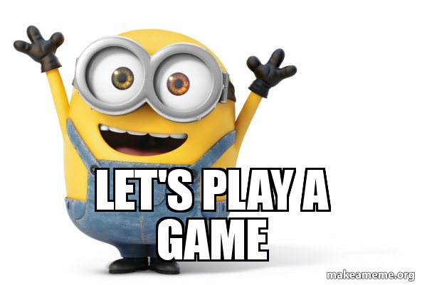 let's play a game - | Make a Meme