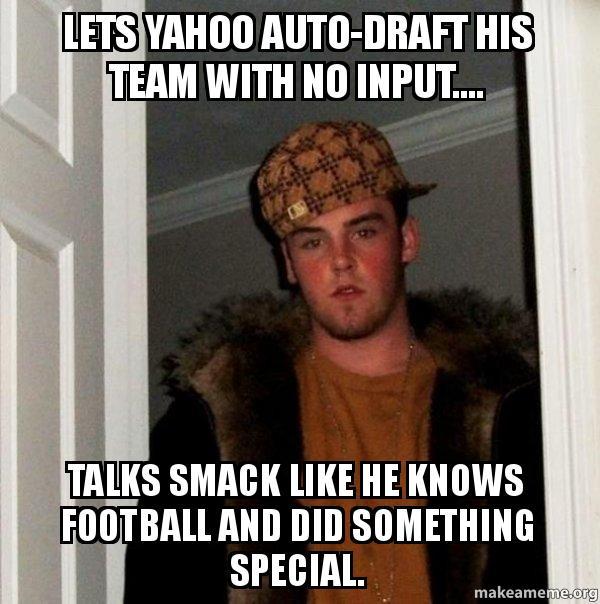 Lets Yahoo autodraft his team with no input Talks smack like