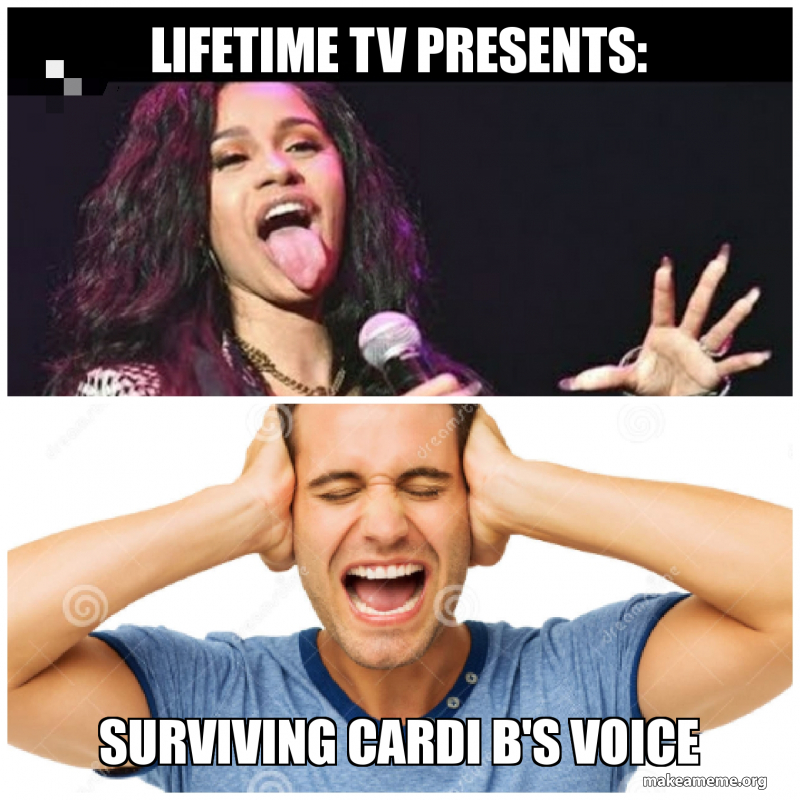 Lifetime Tv Presents Surviving Cardi B S Voice Make A Meme
