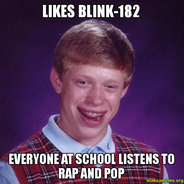 likes blink182 everyone likes blink 182 everyone at school listens to rap and pop make