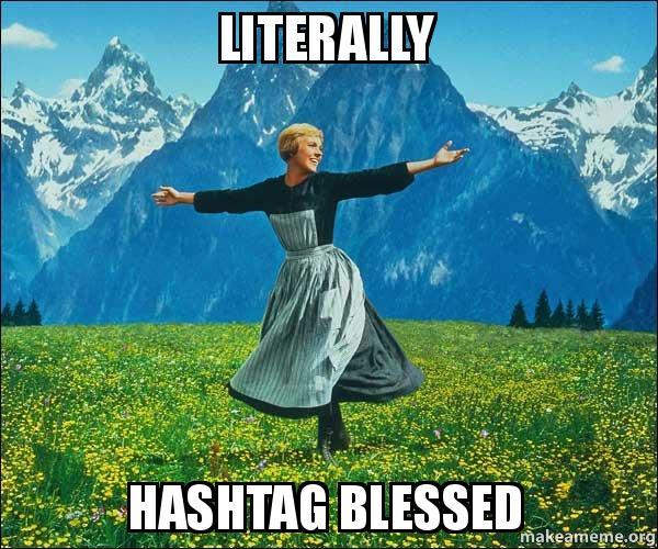 literally hashtag blessed b96pak literally hashtag blessed sound of music make a meme,Blessed Meme