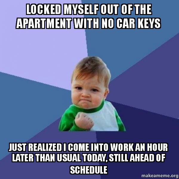 Make Your Own Car >> Locked myself out of the apartment with no car keys Just realized I come into work an hour later ...