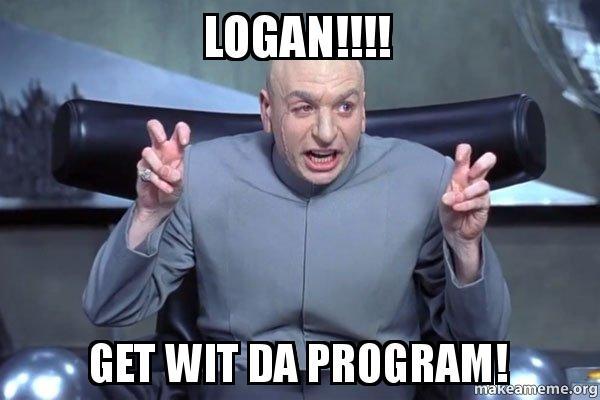 logan get wit logan!!!! get wit da program! dr evil austin powers make a meme