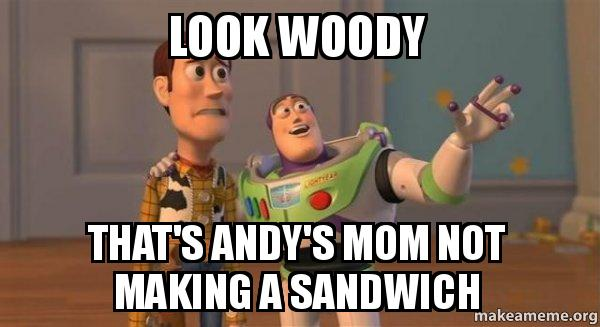 Buzz And Woody >> Look Woody That's Andy's mom not making a sandwich - Buzz and Woody (Toy Story) Meme | Make a Meme