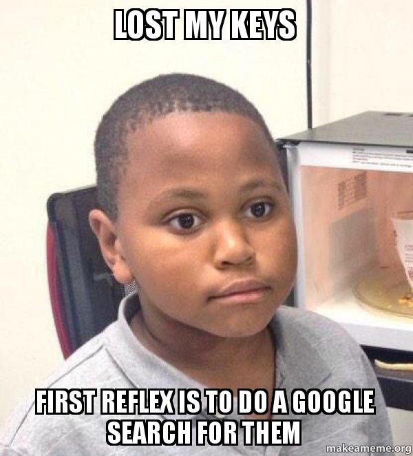 Lost My Keys First Reflex Is To Do A Google Search For Them Minor Mistake Marvin Make A Meme
